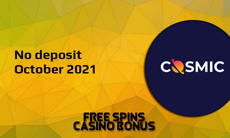 Latest no deposit bonus from CosmicSlot, today 14th of October 2021