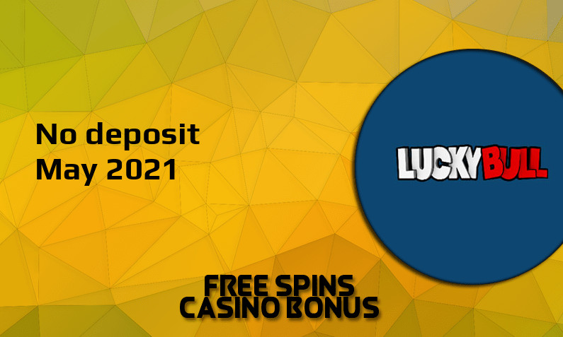 Latest no deposit bonus from LuckyBull, today 14th of May 2021