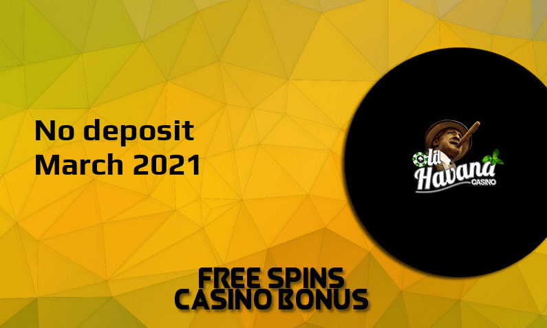 Latest no deposit bonus from Old Havana 1st of March 2021